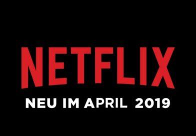 Neu auf Netflix im April 2019